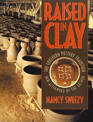 Raised in Clay: The Southern Pottery Tradition (Chapel Hill Books), Sweezy, Nancy