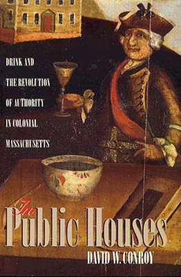 Image for In Public Houses: Drink & the Revolution of Authority in Colonial Massachusetts