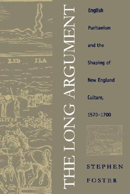 Image for The Long Argument: English Puritanism and the Shaping of New England Culture, 1570-1700 (Published by the Omohundro Institute of Early American ... and the University of North Carolina Press)
