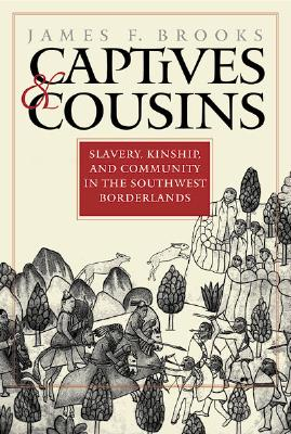 Captives and Cousins: Slavery, Kinship, and Community in the Southwest Borderlands, Brooks, James F.