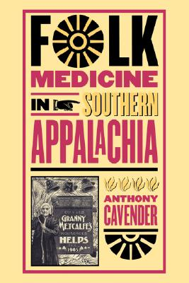 Folk Medicine in Southern Appalachia, Cavender, Anthony