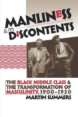 Image for Manliness and Its Discontents: The Black Middle Class and the Transformation of Masculinity, 1900-1930 (Gender and American Culture)
