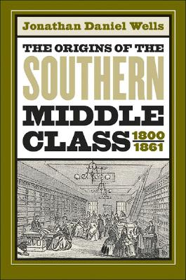 Image for The Origins of the Southern Middle Class, 1800-1861