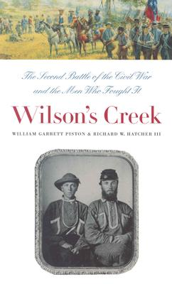 Image for Wilson's Creek: The Second Battle of the Civil War and the Men Who Fought It (Civil War America)