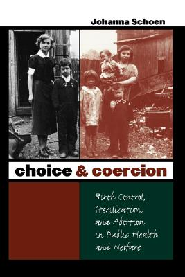 Image for CHOICE & COERCION BIRTH CONTROL, STERILIZATION, AND ABORTION IN PUBLIC HEALTH AND WELFARE