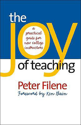 The Joy of Teaching: A Practical Guide for New College Instructors (H. Eugene and Lillian Youngs Lehman Series), Peter Filene
