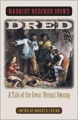 Dred: A Tale of the Great Dismal Swamp, Stowe, Harriet Beecher