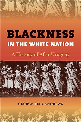 Blackness in the White Nation: A History of Afro-Uruguay, Andrews, George Reid