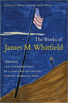 Image for The Works of James M. Whitfield: America and Other Writings by a Nineteenth-Century African American Poet