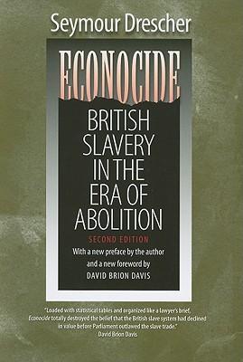 Econocide: British Slavery in the Era of Abolition, Drescher, Seymour