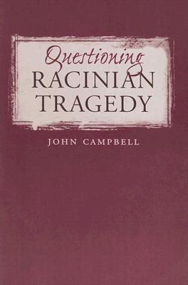 Questioning Racinian Tragedy (North Carolina Studies in the Romance Languages and Literatures), Campbell, John
