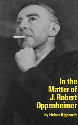 In the Matter of J. Robert Oppenheim (Mermaid Dramabook), Kipphardt, Heinar