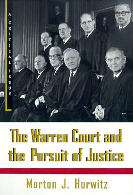 The Warren Court and the Pursuit of Justice (Hill and Wang Critical Issues), Horwitz, Morton J.