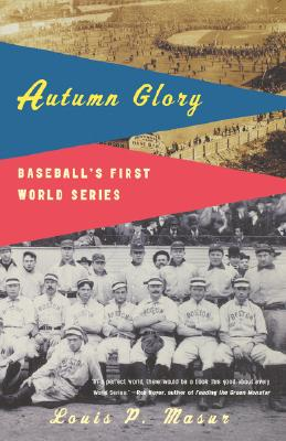 Autumn Glory: Baseball's First World Series, Masur, Louis P.