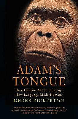 Adam's Tongue: How Humans Made Language, How Language Made Humans, Bickerton, Derek