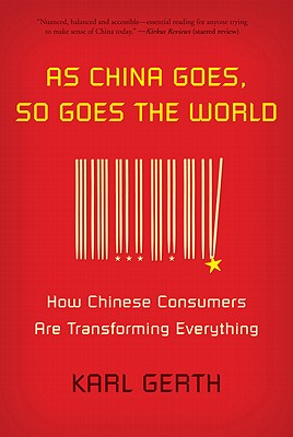 Image for As China Goes, So Goes the World: How Chinese Consumers Are Transforming Everything