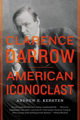 CLARENCE DARROW : AMERICAN ICONOCLAST, ANDREW E. KERSTEN