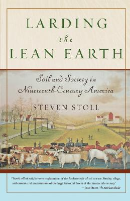 Image for Larding the Lean Earth: Soil and Society in Nineteenth-Century America