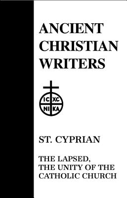 Image for St. Cyprian: The Lapsed : The Unity of the Catholic Church (Ancient Christian Writers 25)