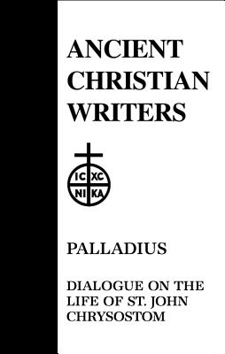 Image for Palladius: Dialogue on the Life of st John Chrysostom (Ancient Christian Writers)