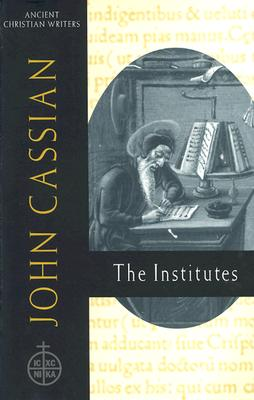 John Cassian: The Institutes : On the Training of a  Monk and the Eight Deadly Sins (Ancient Christian Writers 58), BONIFACE RAMSEY, JOHN CASSIAN