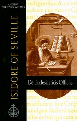 Isidore of Seville: de Ecclesiasticis Officiis (Ancient Christian Writers), Isidore of Seville