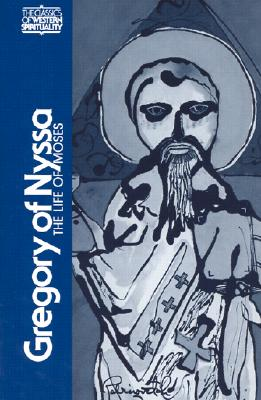 Gregory of Nyssa : The Life of Moses (Classics of Western Spirituality), ABRAHAM MALHERBE