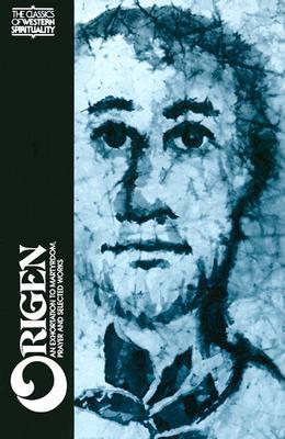 Origen : An Exortation to Martyrdom, Etc (Classics of Western Spirituality), ROWAN GREER