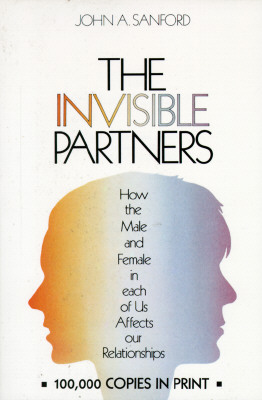The Invisible Partners: How the Male and Female in Each of Us Affects Our Relationships, Sanford, John A.
