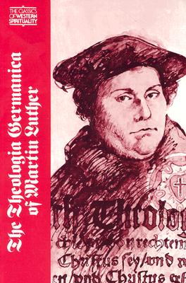 Image for The Theologia Germanica of Martin Luther (Classics of Western Spirituality) (Classics of Western Spirituality (Paperback))