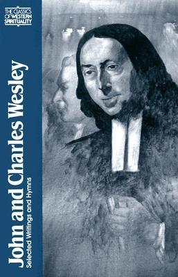 John and Charles Wesley: Selected Prayers, Hymns, Journal Notes, Sermons, Letters and Treatises (Classics of Western Spirituality), Frank Whaling, Albert Outler