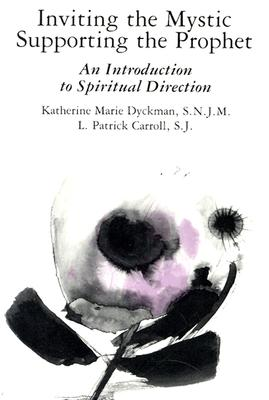 Inviting the Mystic, Supporting the Prophet: An Introduction to Spiritual Direction, L. Patrick Carroll; Katherine Dyckman