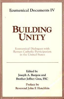 Building Unity: Ecumenical Dialogue with Roman Catholic Participation (Ecumenical Documents Series), JOSEPH A. BURGESS, JEFFREY GROS