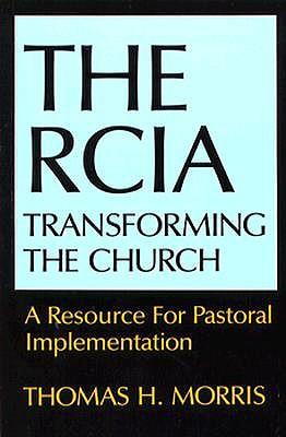 Image for The Rcia: Transforming the Church : A Resource for Pastoral Implementation