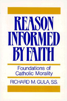 Reason Informed by Faith : Foundations of Catholic Morality, RICHARD M. GULA