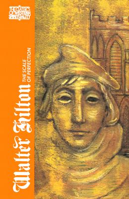 Walter Hilton: The Scale of Perfection (Classics of Western Spirituality), JOHN P.H. CLARK, ROSEMARY DORWARD, Walter Hilton
