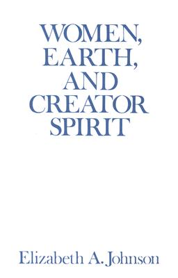 Women, Earth, and Creator Spirit [1993 Madeleva Lecture in Spirituality], Johnson, Elizabeth A.