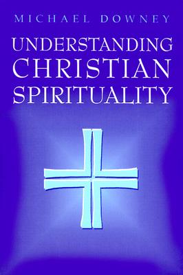 Understanding Christian Spirituality, Michael Downey