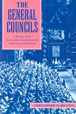 The General Councils: A History of the Twenty-One Church Councils from Nicaea to Vatican II, CHRISTOPHER M. BELLITTO
