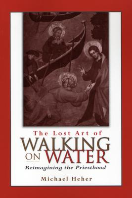 Image for The Lost Art of Walking on Water: Reimagining the Priesthood
