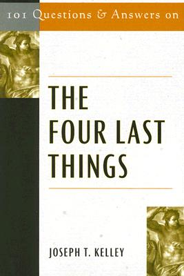 Image for 101 Questions & Answers on the Four Last Things (Responses to 101 Questions)