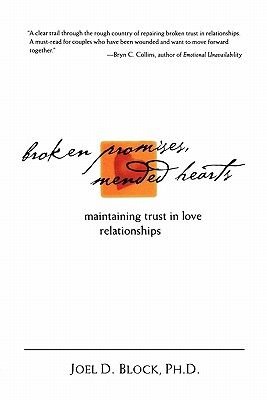 Broken Promises Mended Hearts: Maintaing Trust in Love Relationships, Block, Joel D.