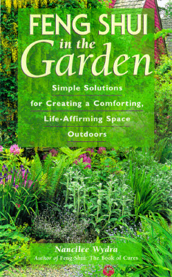 Image for Feng Shui in the Garden: Simple Solutions for Creating Comforting, Life-Affirming Gardens of the Soul