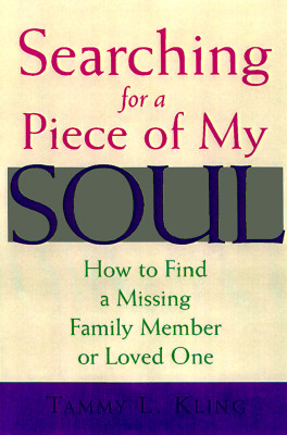 Image for SEARCHING FOR A PIECE OF MY SOUL HOW TO FIND A MISSING FAMILY MEMBER OR LOVED ONE