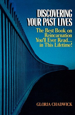 Discovering Your Past Lives: The Best Book on Reincarnation You'll Ever Read in This Lifetime, Chadwick, Gloria