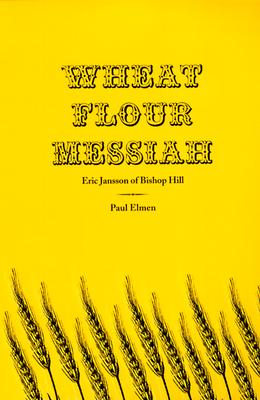 Image for Wheat Flour Messiah: Eric Jansson of Bishop Hill