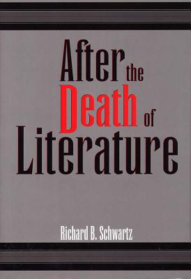 After the Death of Literature, RICHARD B. SCHWARTZ