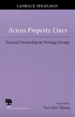 Image for Across Property Lines: Textual Ownership in Writing Groups (Studies in Writing and Rhetoric)