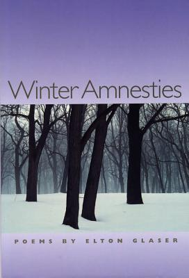 Winter Amnesties (Crab Orchard Award Series in Poetry), Glaser, Professor Emeritus Elton