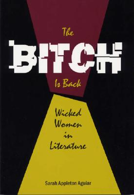 Image for The Bitch Is Back: Wicked Women in Literature